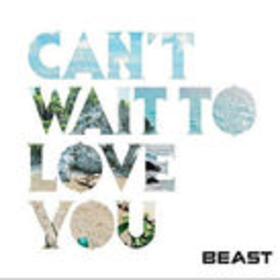 Can't Wait To Love You(BeastMusic三单)