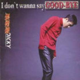 I don't Wanna Say Good-Bye