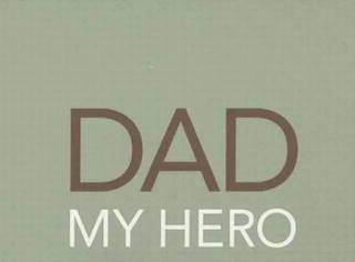 Dad!you are my HERO.